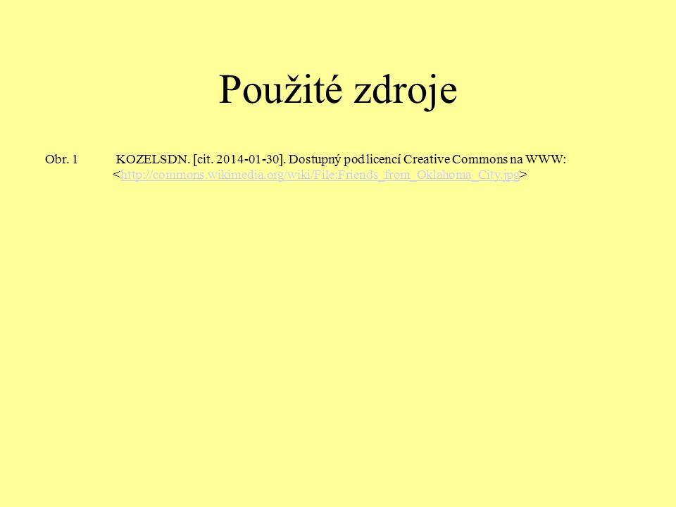 Použité zdroje Obr. 1 KOZELSDN. [cit. 2014-01-30]. Dostupný pod licencí Creative Commons na WWW: http://commons.wikimedia.org/wiki/File:Friends_from_O
