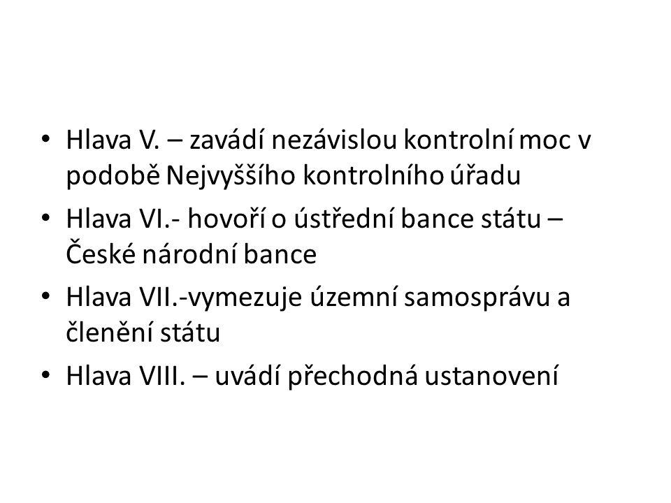 Hlava V. – zavádí nezávislou kontrolní moc v podobě Nejvyššího kontrolního úřadu Hlava VI.- hovoří o ústřední bance státu – České národní bance Hlava