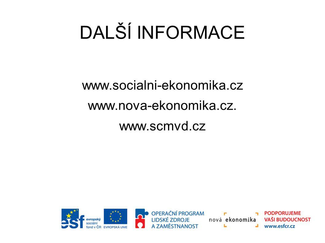 DALŠÍ INFORMACE www.socialni-ekonomika.cz www.nova-ekonomika.cz. www.scmvd.cz
