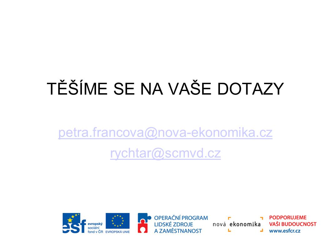 TĚŠÍME SE NA VAŠE DOTAZY petra.francova@nova-ekonomika.cz rychtar@scmvd.cz