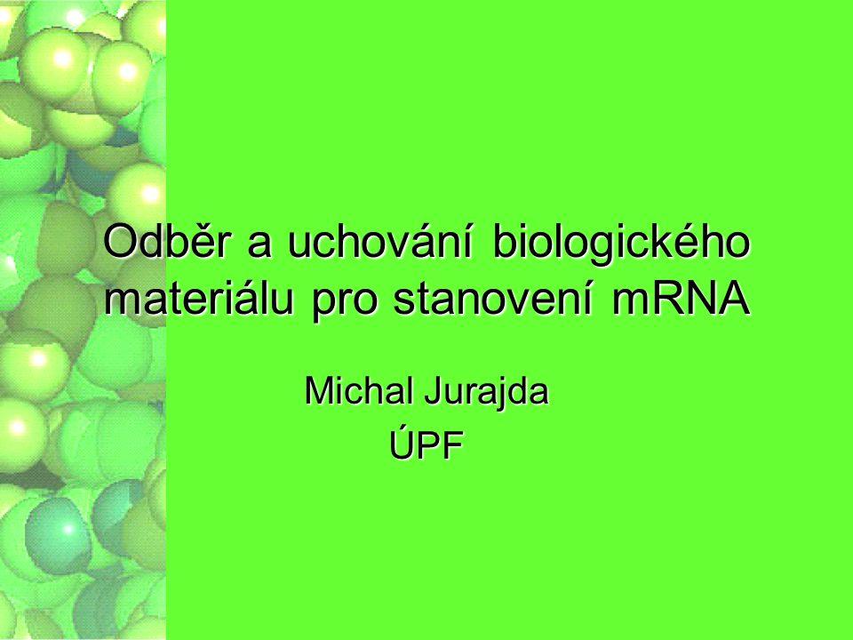 """Technologie izolace Příprava vzorkuPříprava vzorku –Zamražené nerozpouštět Lýza buněkLýza buněk –Lytické pufry obsahují inhibitory RNáz HomogenizaceHomogenizace –Mechanické rozbití makromolekul Izolace RNA """"no proteins = no RNA-ses Izolace RNA """"no proteins = no RNA-ses"""