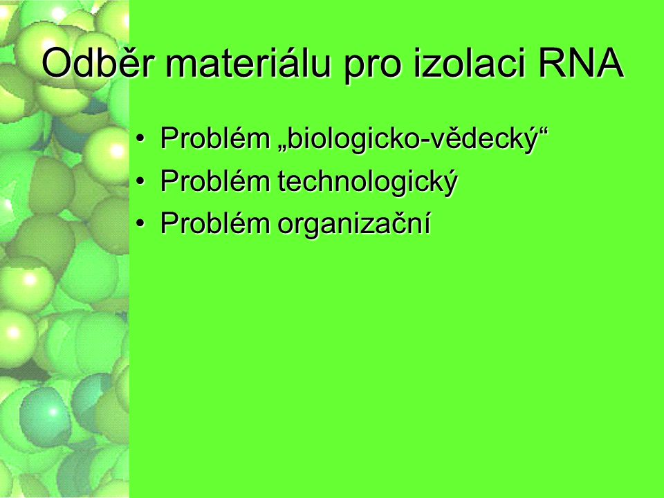 """Odběr materiálu pro izolaci RNA Problém """"biologicko-vědecký""""Problém """"biologicko-vědecký"""" Problém technologickýProblém technologický Problém organizačn"""