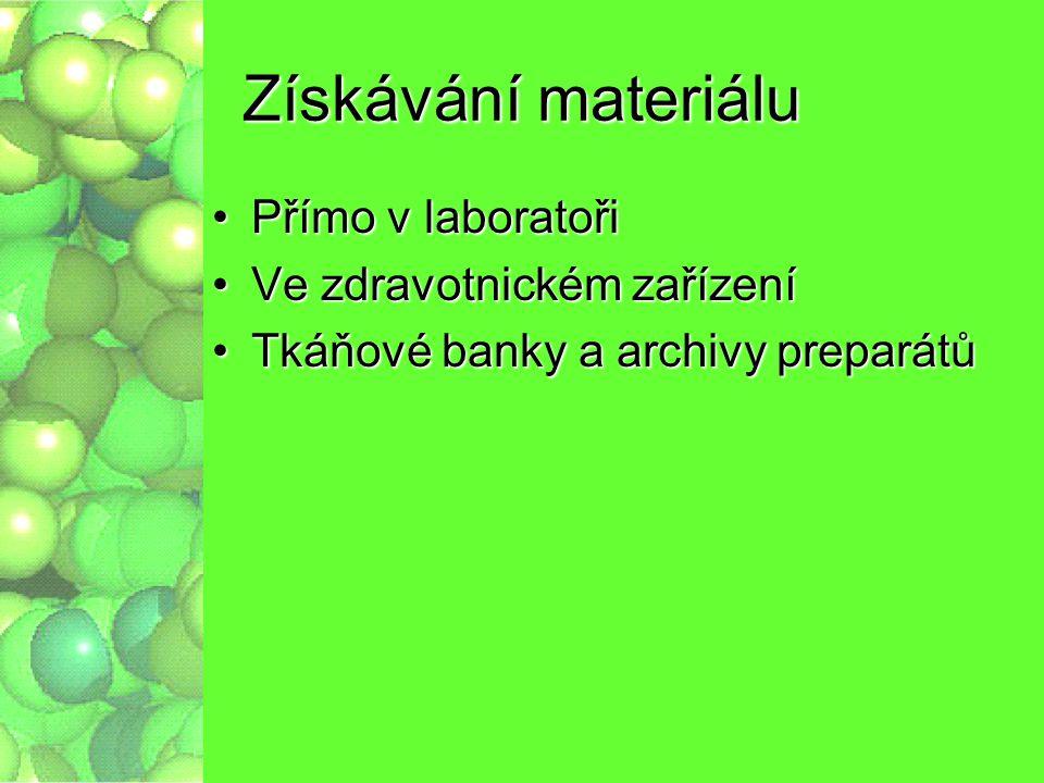 Zpracovávaný materiál Buněčné kulturyBuněčné kultury Čerstvá tkáňČerstvá tkáň Tkáň z tkáňových bank z parafinových bločkůTkáň z tkáňových bank z parafinových bločků