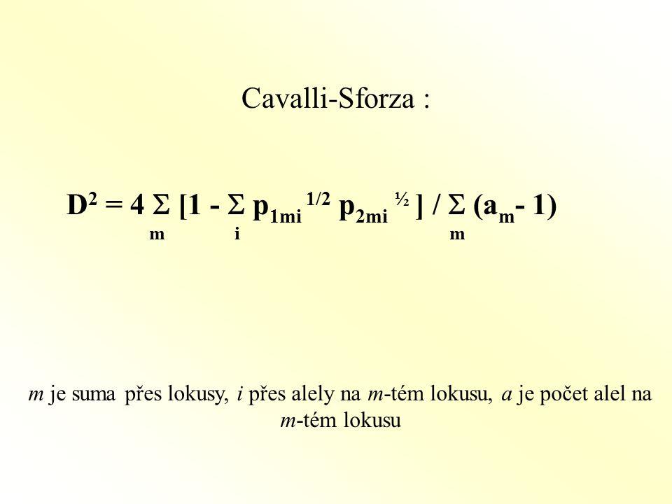 Cavalli-Sforza : D 2 = 4  [1 -  p 1mi 1/2 p 2mi ½ ] /  (a m - 1) m i m m je suma přes lokusy, i přes alely na m-tém lokusu, a je počet alel na m-tém lokusu