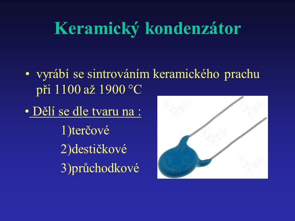 Keramický kondenzátor vyrábí se sintrováním keramického prachu při 1100 až 1900 °C Dělí se dle tvaru na : 1)terčové 2)destičkové 3)průchodkové