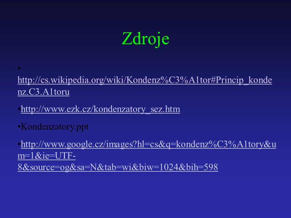 Zdroje http://cs.wikipedia.org/wiki/Kondenz%C3%A1tor#Princip_konde nz.C3.A1toru http://cs.wikipedia.org/wiki/Kondenz%C3%A1tor#Princip_konde nz.C3.A1to