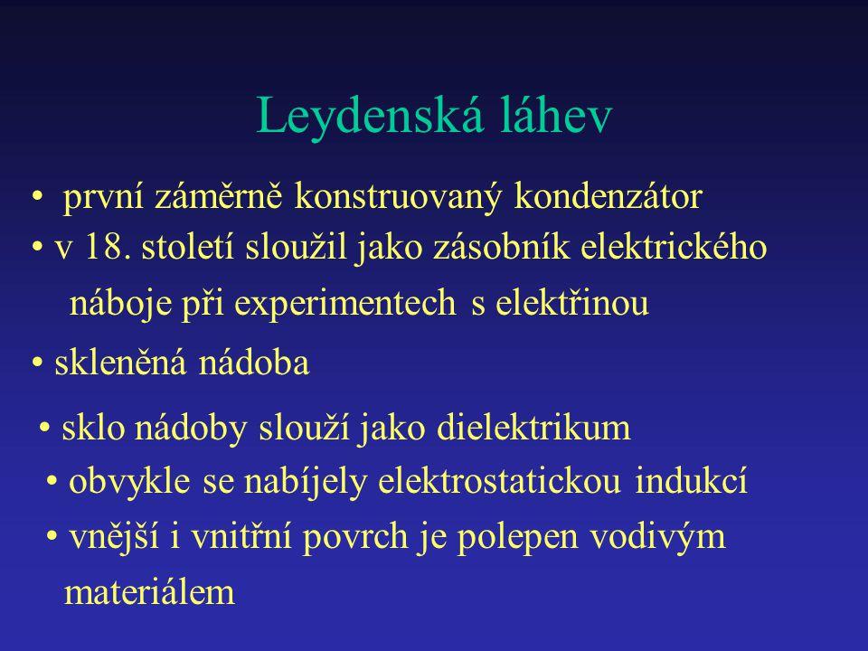 Leydenská láhev první záměrně konstruovaný kondenzátor obvykle se nabíjely elektrostatickou indukcí sklo nádoby slouží jako dielektrikum vnější i vnit