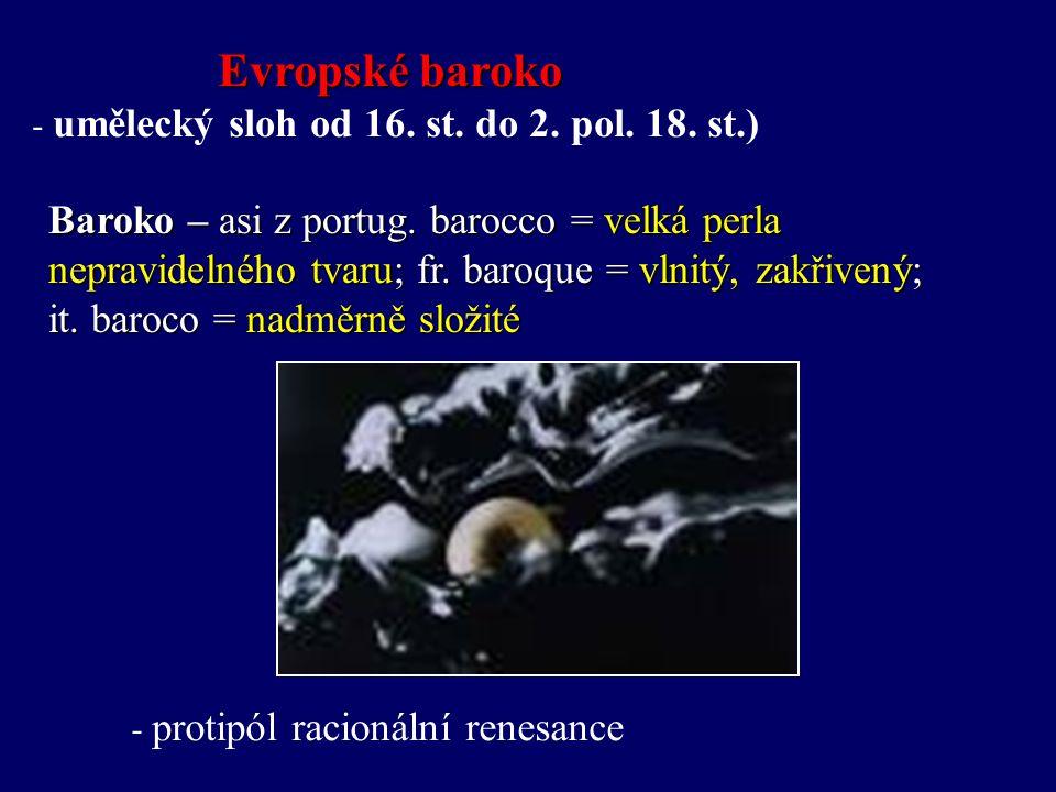 Baroko – asi z portug.barocco = velká perla nepravidelného tvaru; fr.