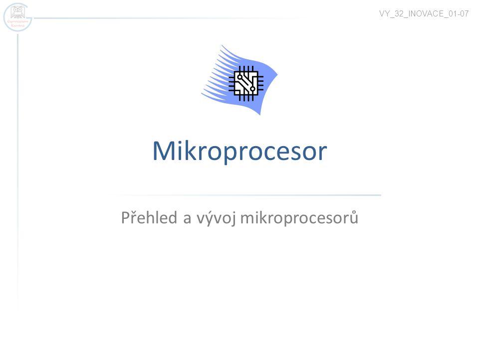 Mikroprocesor Přehled a vývoj mikroprocesorů VY_32_INOVACE_01-07