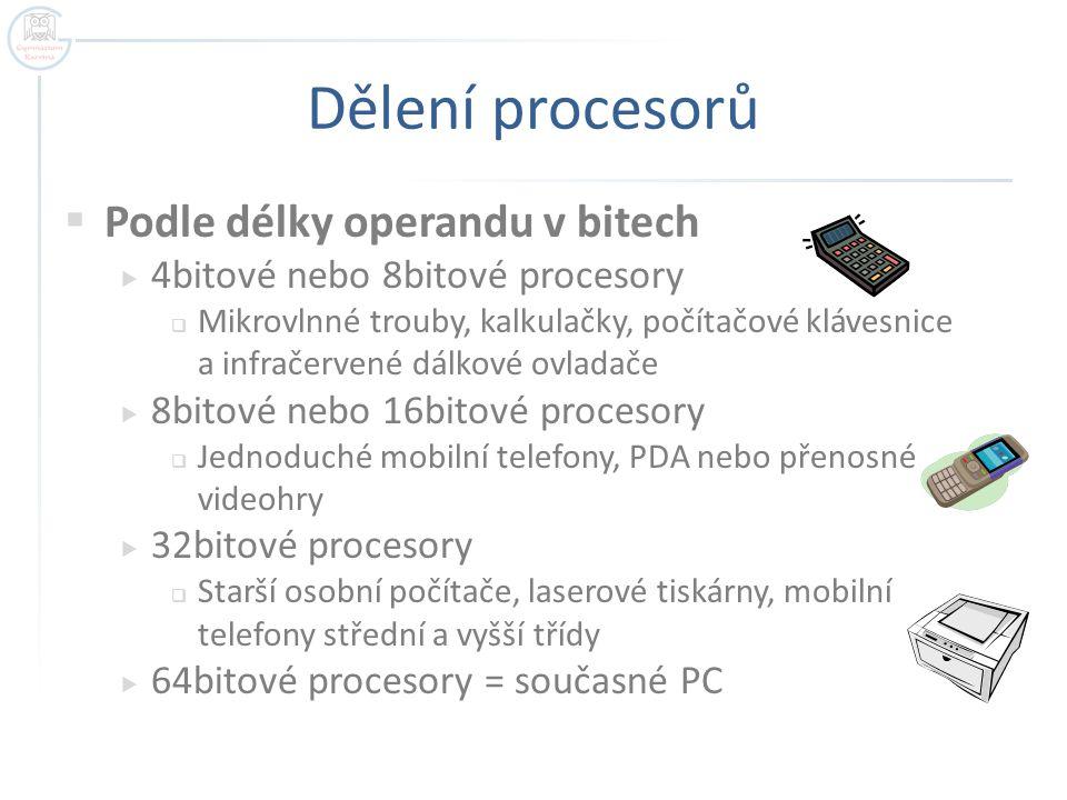 Dělení procesorů  Podle struktury procesoru  RISC  CPU s redukovanou instrukční sadou  potřebují více času pro zpracování strojové instrukce  PowerPC  CISC  CPU s plnou instrukční sadou  větší spotřeba paměti pro program