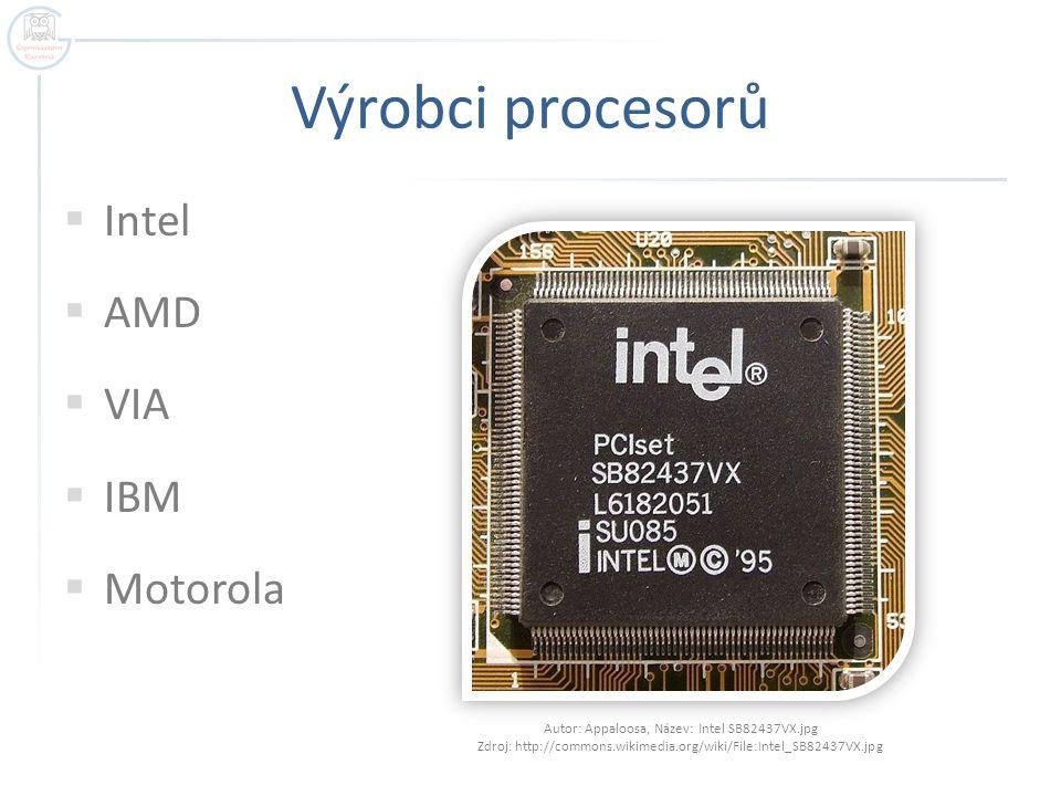 Výrobci procesorů  Intel  AMD  VIA  IBM  Motorola Autor: Appaloosa, Název: Intel SB82437VX.jpg Zdroj: http://commons.wikimedia.org/wiki/File:Inte