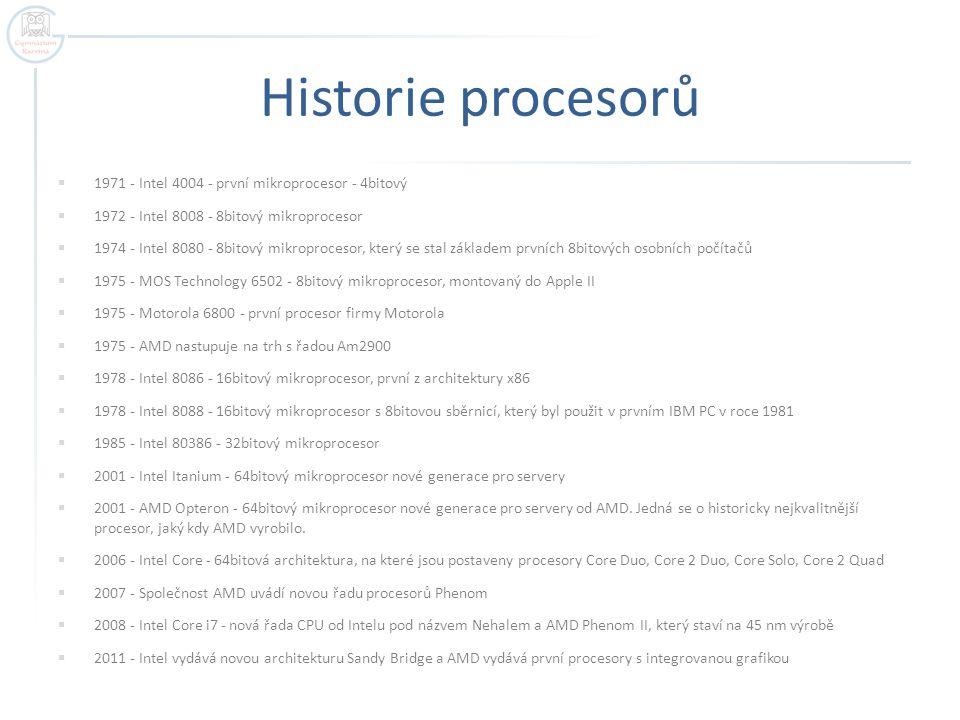 Historie procesorů  1971 - Intel 4004 - první mikroprocesor - 4bitový  1972 - Intel 8008 - 8bitový mikroprocesor  1974 - Intel 8080 - 8bitový mikro