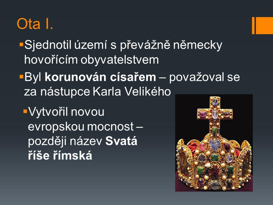 Svatá říše římská  Chtěl sjednotit všechny křesťany  Říše sahala až do severní Itálie  Patřili sem i české země – uchovali si samostatné postavení – právo volit si svého panovníka  Nikdy sem nepatřila – Francie a Anglie