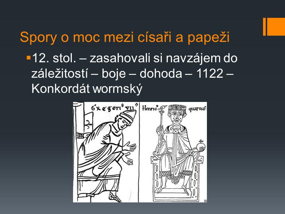 Spory o moc mezi císaři a papeži  12. stol. – zasahovali si navzájem do záležitostí – boje – dohoda – 1122 – Konkordát wormský