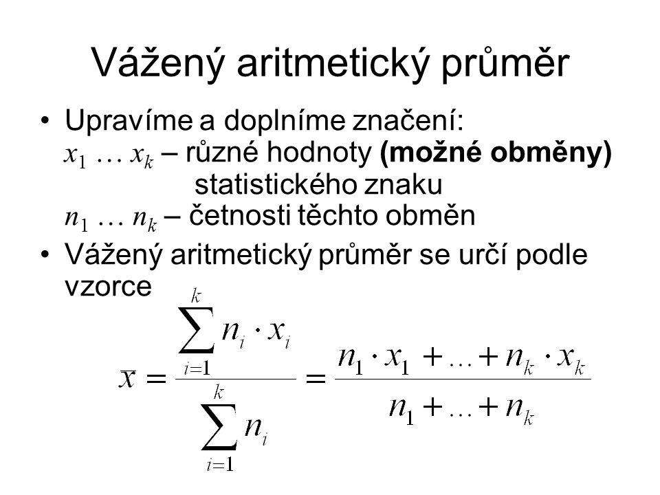 Vážený aritmetický průměr Upravíme a doplníme značení: x 1 … x k – různé hodnoty (možné obměny) statistického znaku n 1 … n k – četnosti těchto obměn