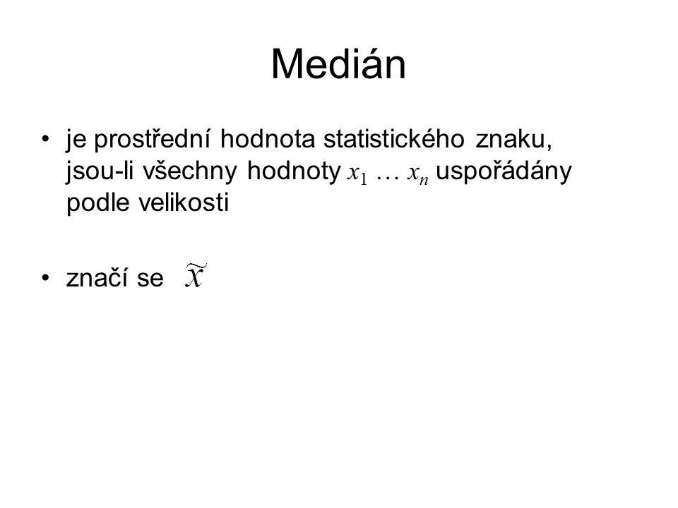 Medián je prostřední hodnota statistického znaku, jsou-li všechny hodnoty x 1 … x n uspořádány podle velikosti značí se