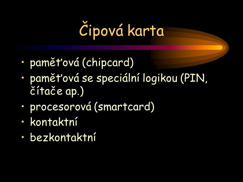 Čipová karta paměťová (chipcard) paměťová se speciální logikou (PIN, čítače ap.) procesorová (smartcard) kontaktní bezkontaktní