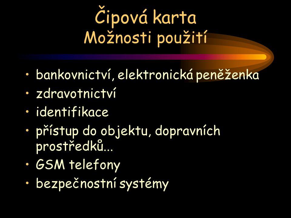 Čipová karta Možnosti použití bankovnictví, elektronická peněženka zdravotnictví identifikace přístup do objektu, dopravních prostředků... GSM telefon
