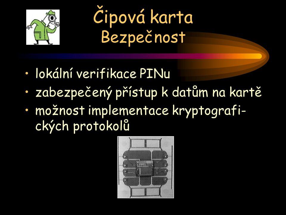 Čipová karta Bezpečnost lokální verifikace PINu zabezpečený přístup k datům na kartě možnost implementace kryptografi- ckých protokolů