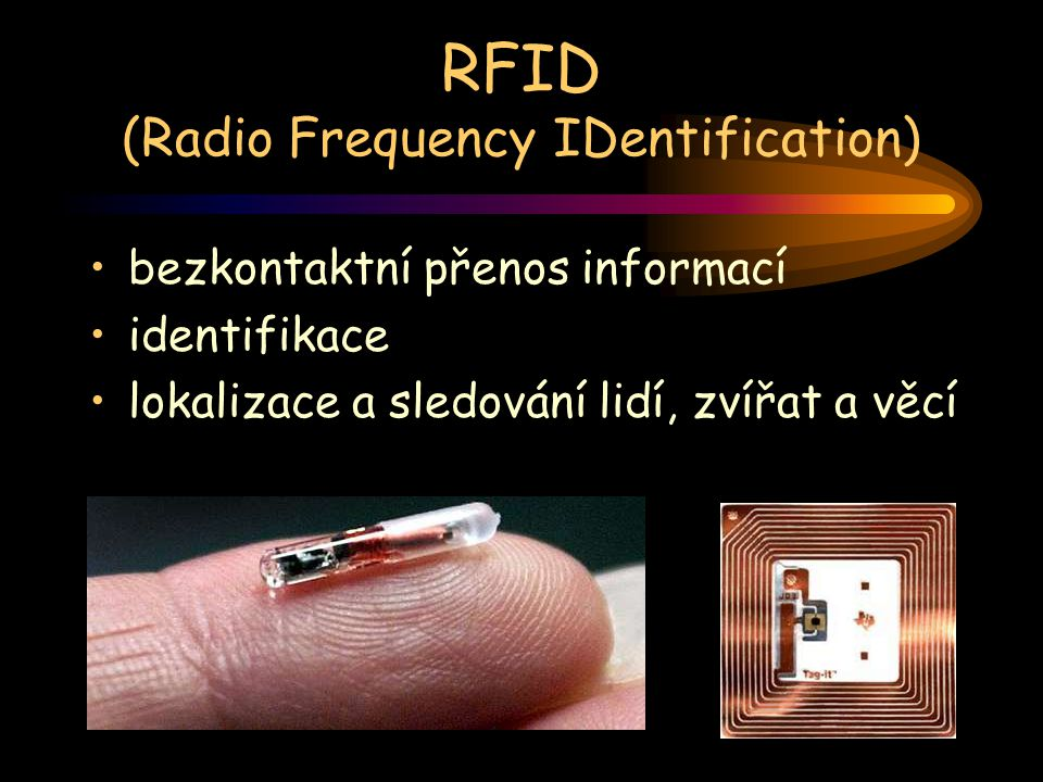 RFID aktivní - napájeny baterií pasivní - aktivovány čtecím zařízením nízkofrekvenční - pomalejší; pracují na principu indukční vazby vysokofrekvenční - větší pracovní vzdálenost, větší, dražší