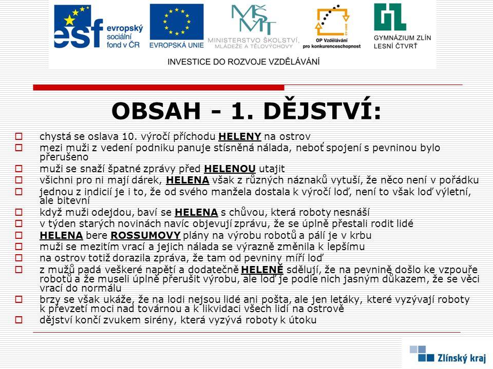 OBSAH - 1. DĚJSTVÍ:  chystá se oslava 10. výročí příchodu HELENY na ostrov  mezi muži z vedení podniku panuje stísněná nálada, neboť spojení s pevni