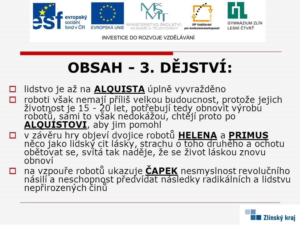 OBSAH - 3. DĚJSTVÍ:  lidstvo je až na ALQUISTA úplně vyvražděno  roboti však nemají příliš velkou budoucnost, protože jejich životnost je 15 - 20 le