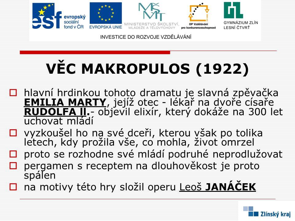 VĚC MAKROPULOS (1922)  hlavní hrdinkou tohoto dramatu je slavná zpěvačka EMILIA MARTY, jejíž otec - lékař na dvoře císaře RUDOLFA ll.- objevil elixír