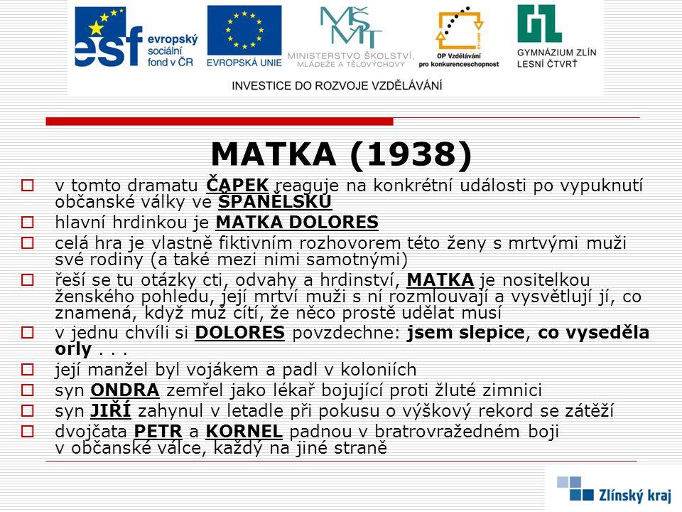 MATKA (1938)  v tomto dramatu ČAPEK reaguje na konkrétní události po vypuknutí občanské války ve ŠPANĚLSKU  hlavní hrdinkou je MATKA DOLORES  celá