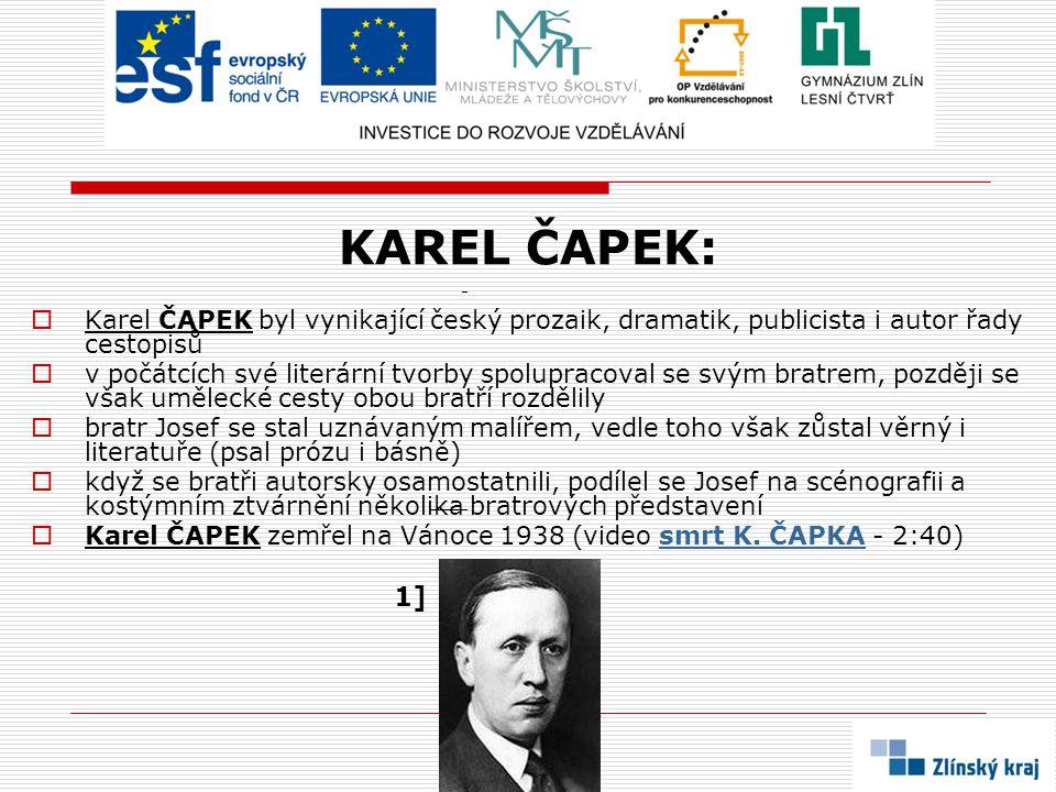 KAREL ČAPEK:  Karel ČAPEK byl vynikající český prozaik, dramatik, publicista i autor řady cestopisů  v počátcích své literární tvorby spolupracoval