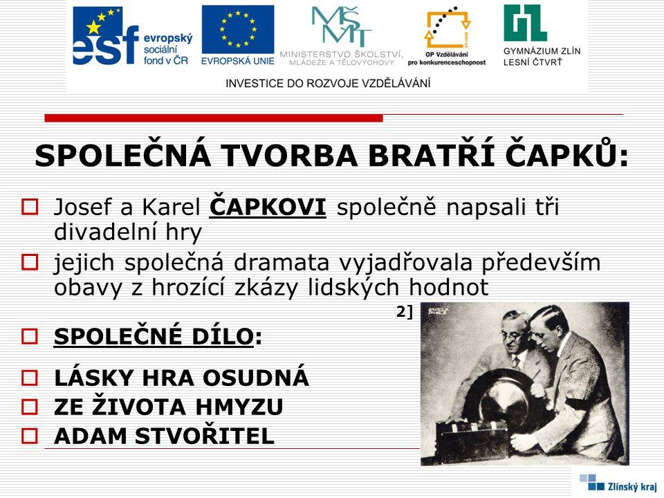 SPOLEČNÁ TVORBA BRATŘÍ ČAPKŮ:  Josef a Karel ČAPKOVI společně napsali tři divadelní hry  jejich společná dramata vyjadřovala především obavy z hrozí