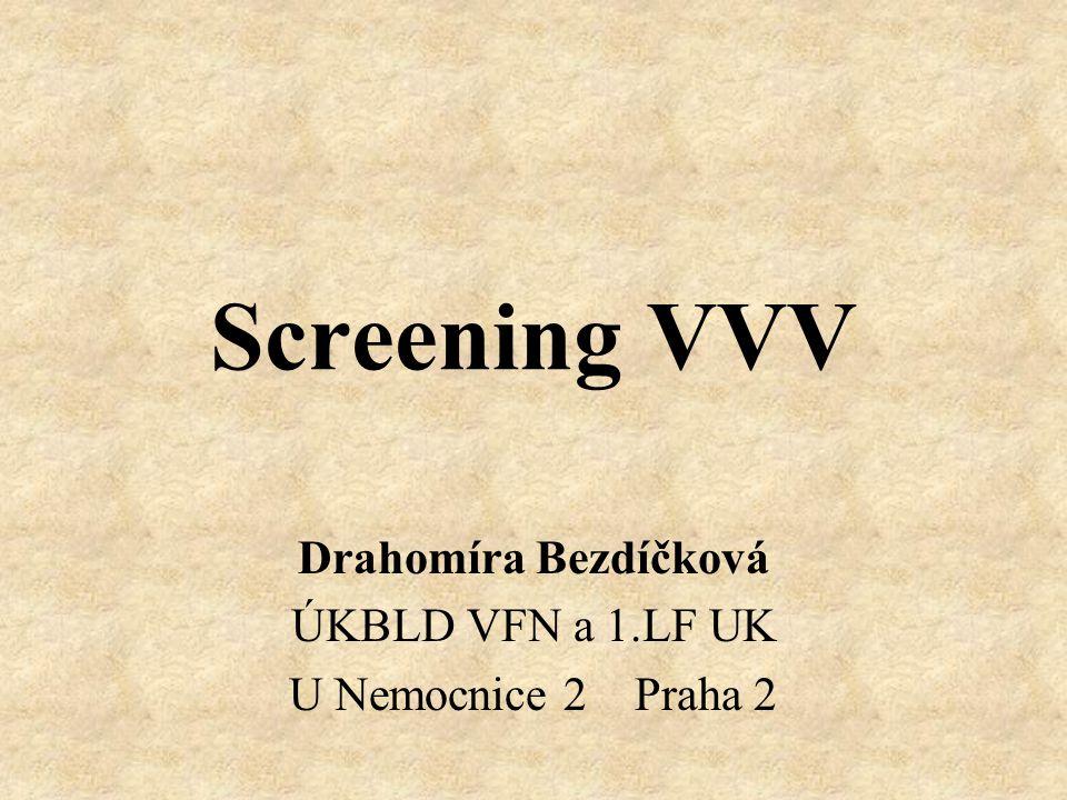 Screening VVV Drahomíra Bezdíčková ÚKBLD VFN a 1.LF UK U Nemocnice 2 Praha 2