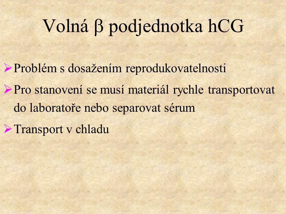 Volná  podjednotka  hCG  Problém s dosažením reprodukovatelnosti  Pro stanovení se musí materiál rychle transportovat do laboratoře nebo separovat sérum  Transport v chladu