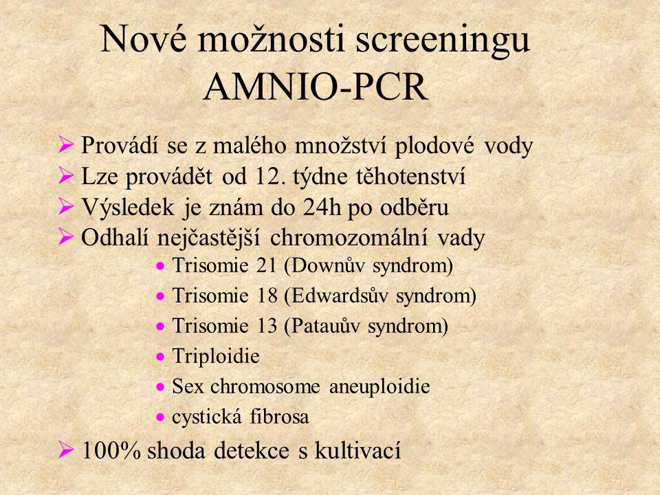 Nové možnosti screeningu AMNIO-PCR  Provádí se z malého množství plodové vody  Lze provádět od 12.