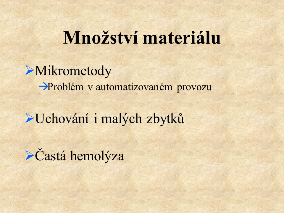 Množství materiálu  Mikrometody  Problém v automatizovaném provozu  Uchování i malých zbytků  Častá hemolýza