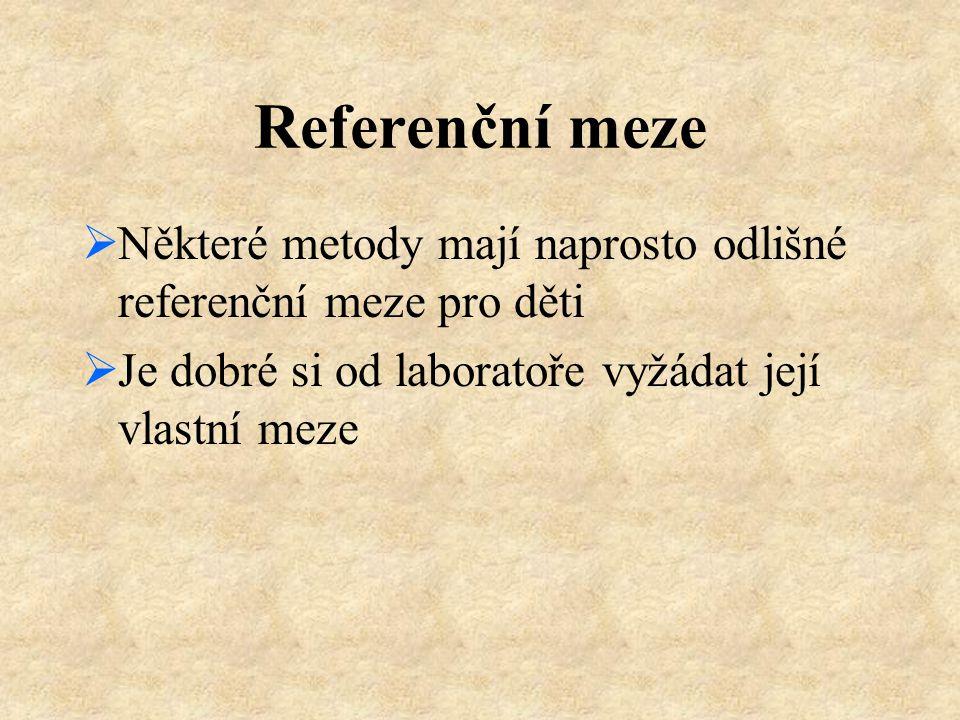 Referenční meze  Některé metody mají naprosto odlišné referenční meze pro děti  Je dobré si od laboratoře vyžádat její vlastní meze