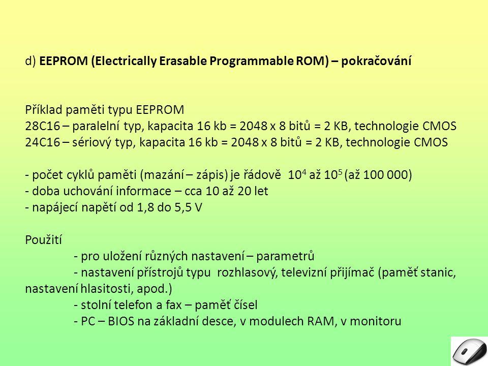 d) EEPROM (Electrically Erasable Programmable ROM) – pokračování Příklad paměti typu EEPROM 28C16 – paralelní typ, kapacita 16 kb = 2048 x 8 bitů = 2