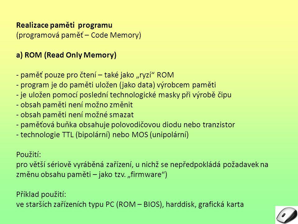 """Realizace paměti programu (programová paměť – Code Memory) a) ROM (Read Only Memory) - paměť pouze pro čtení – také jako """"ryzí"""" ROM - program je do pa"""