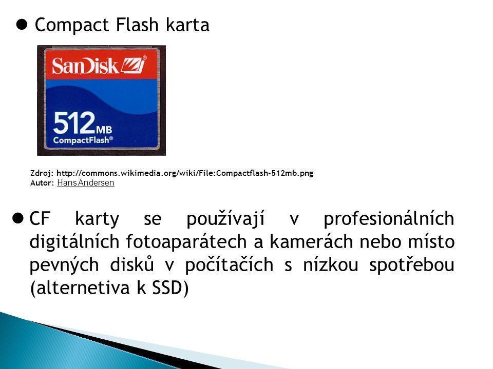 Compact Flash karta Zdroj: http://commons.wikimedia.org/wiki/File:Compactflash-512mb.png Autor: Hans Andersen CF karty se používají v profesionálních digitálních fotoaparátech a kamerách nebo místo pevných disků v počítačích s nízkou spotřebou (alternetiva k SSD)
