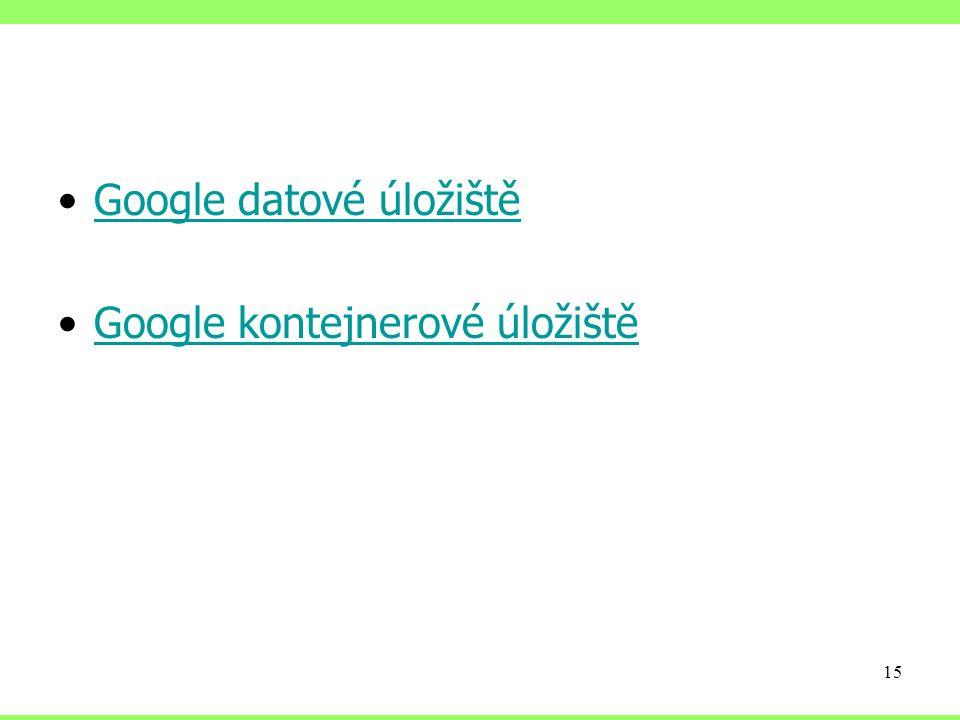 Google datové úložiště Google kontejnerové úložiště 15