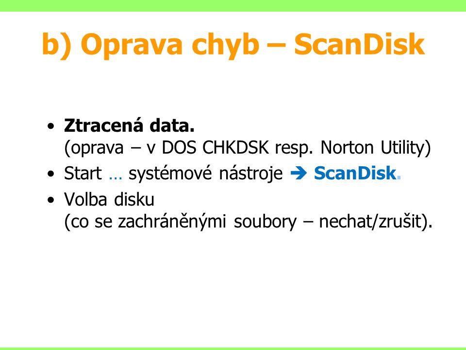 b) Oprava chyb – ScanDisk Ztracená data. (oprava – v DOS CHKDSK resp.