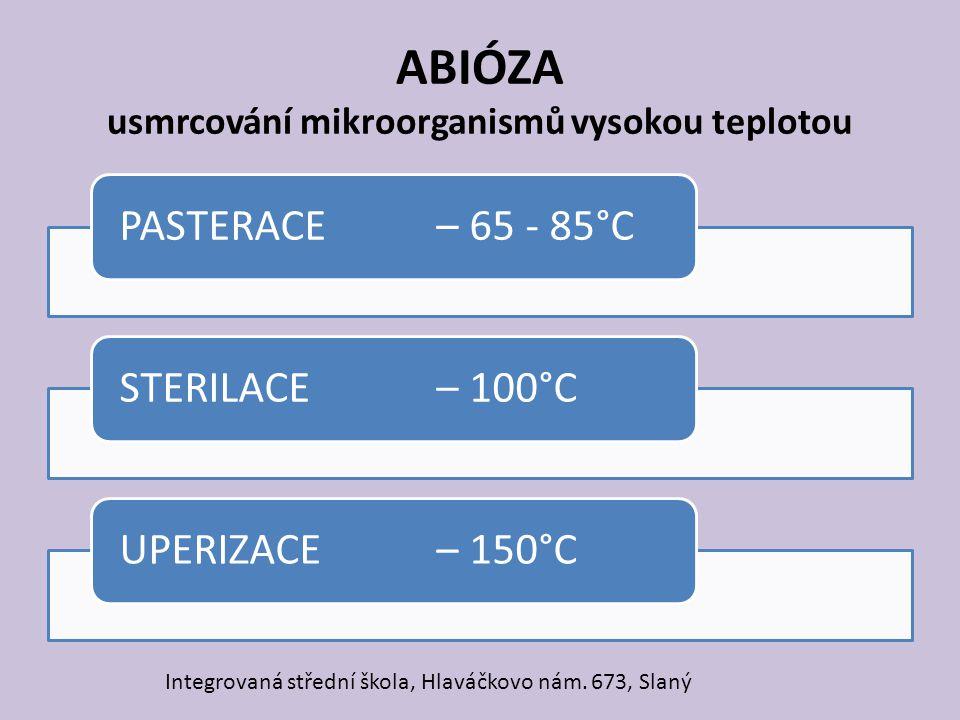 ABIÓZA usmrcování mikroorganismů vysokou teplotou PASTERACE – 65 - 85°CSTERILACE– 100°CUPERIZACE– 150°C Integrovaná střední škola, Hlaváčkovo nám. 673