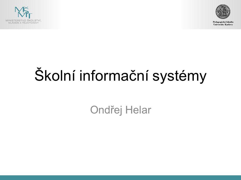 Školní informační systémy Ondřej Helar