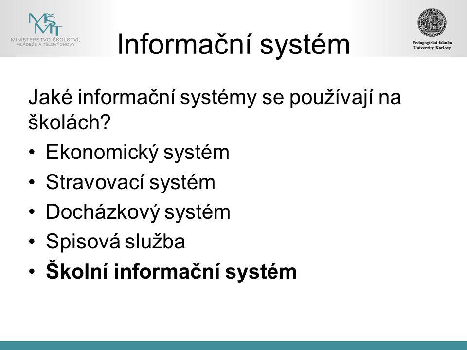Informační systém Jaké informační systémy se používají na školách? Ekonomický systém Stravovací systém Docházkový systém Spisová služba Školní informa