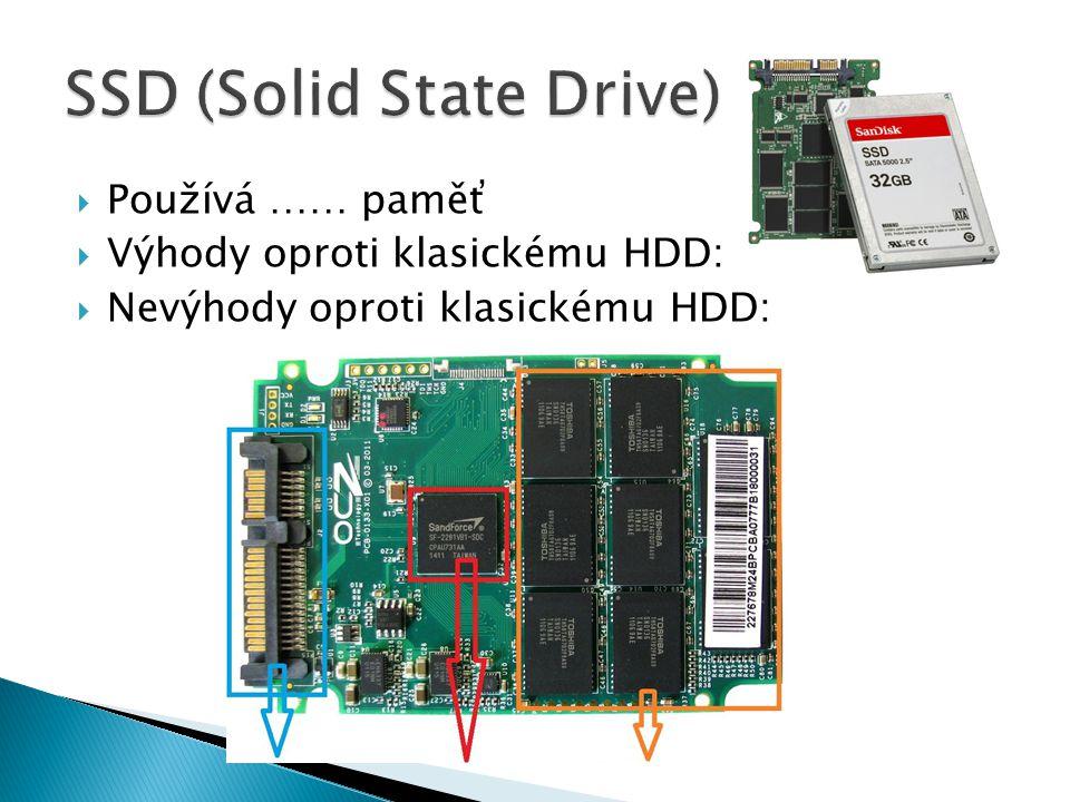  Používá …… paměť  Výhody oproti klasickému HDD:  Nevýhody oproti klasickému HDD: