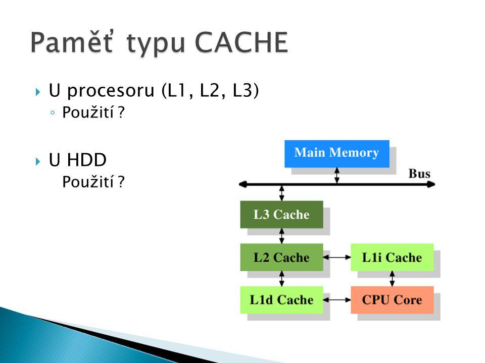  U procesoru (L1, L2, L3) ◦ Použití  U HDD Použití