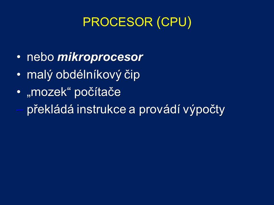"PROCESOR ( CPU ) nebo mikroprocesornebo mikroprocesor malý obdélníkový čipmalý obdélníkový čip ""mozek"" počítače""mozek"" počítače –překládá instrukce a"