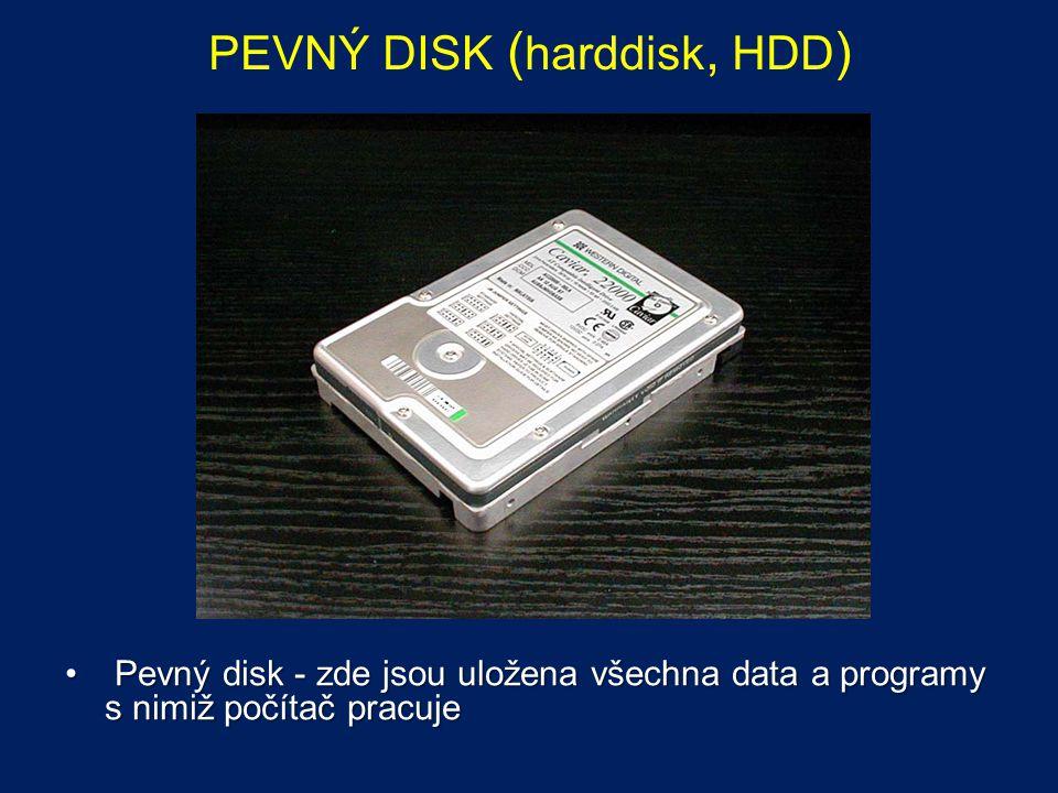 PEVNÝ DISK ( harddisk, HDD ) Pevný disk - zde jsou uložena všechna data a programy s nimiž počítač pracuje Pevný disk - zde jsou uložena všechna data