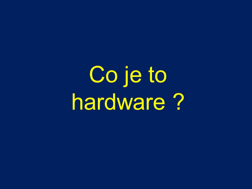 Co je to hardware ?