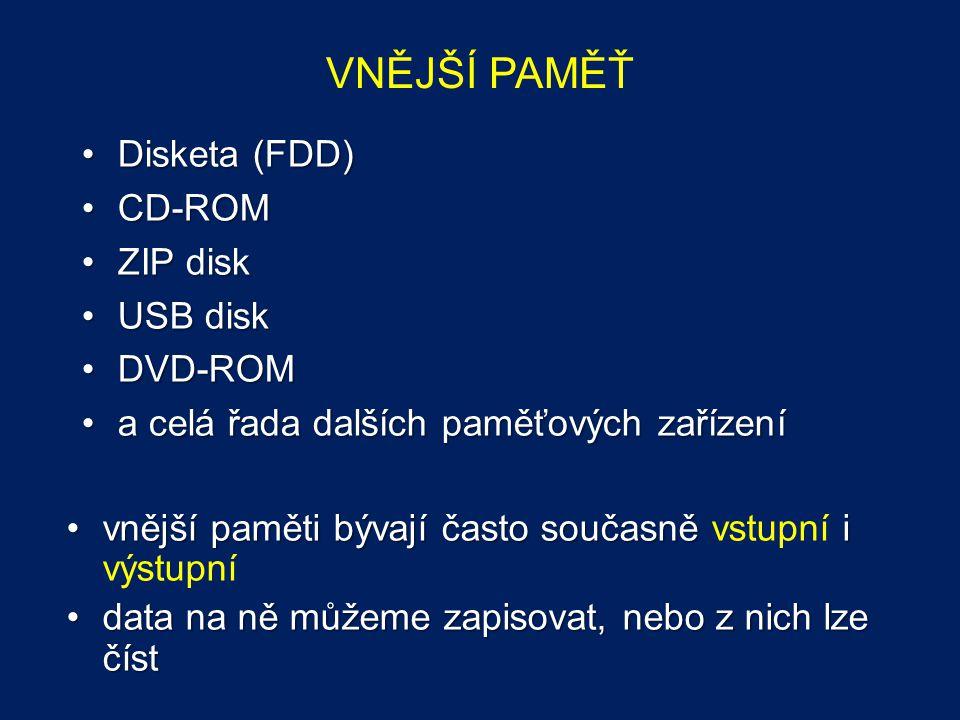 VNĚJŠÍ PAMĚŤ Disketa (FDD)Disketa (FDD) CD-ROMCD-ROM ZIP diskZIP disk USB diskUSB disk DVD-ROMDVD-ROM a celá řada dalších paměťových zařízenía celá řa