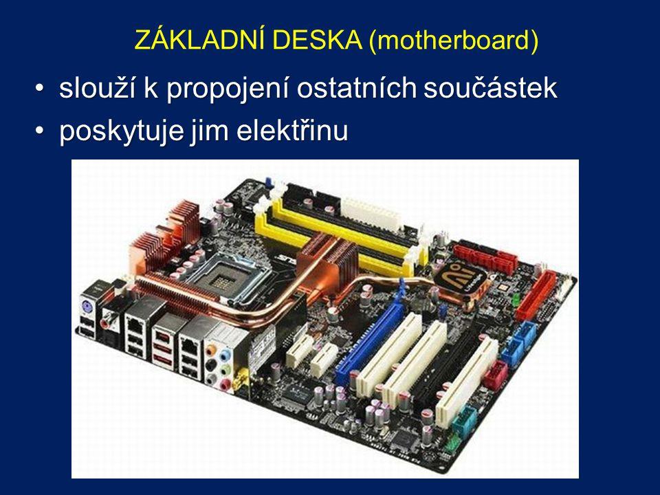 ZÁKLADNÍ DESKA (motherboard) slouží k propojení ostatních součástekslouží k propojení ostatních součástek poskytuje jim elektřinuposkytuje jim elektři